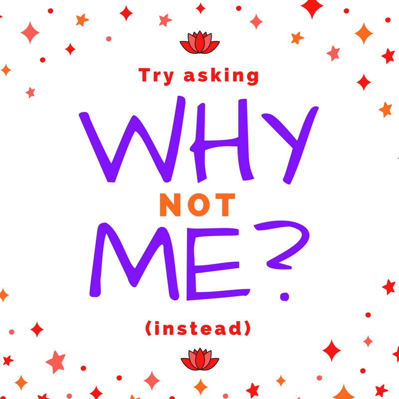 Try Asking 'Why Not Me?' (Instead)
